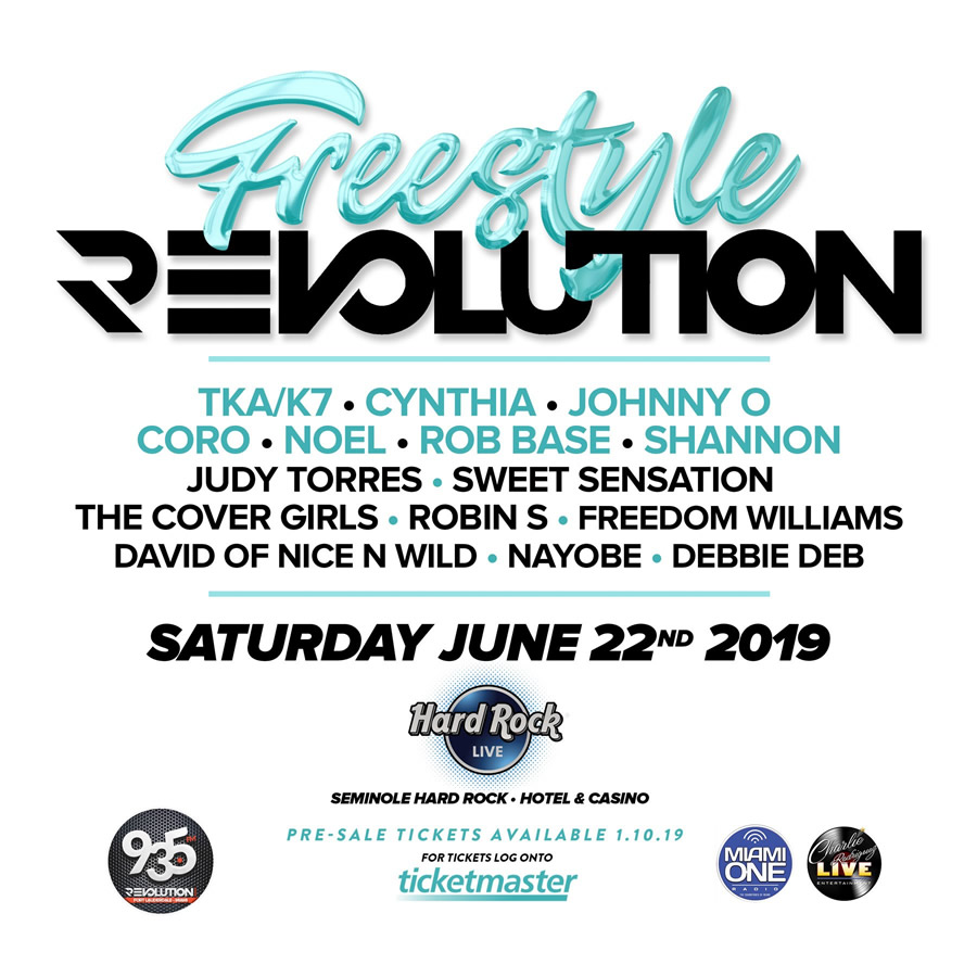Freestyle Revolution TKA/K7, Cynthia, Johnny O, Noel, Coro, Rob Base, Shannon, Judy Torres, Sweet Sensation, The Cover Girls, Robin S, Freedom Williams, David of Nice N Wild, Nayobe, Debbie Deb Saturday June 22nd, 2019 Hard Rock Live Hollywood, Florida
