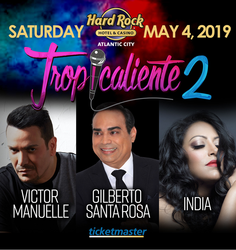 Tropicaliente 2, Saturday May 4th 2019 at the Hard Rock Cafe in Atlantic City. Ft. Victor Manuelle, Gilbeto Santa Rose, India